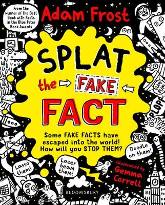 Cover for Splat the Fake Fact! Doodle on them, laser beam them, lasso them by Adam (Author) Frost