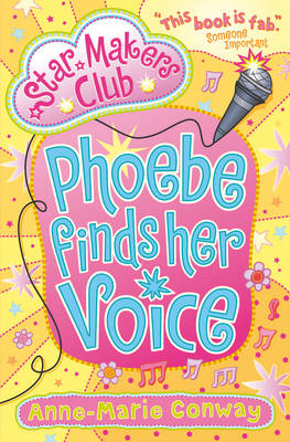 Phoebe Finds Her Voice (Starmaker's Club)  by Anne-Marie Conway