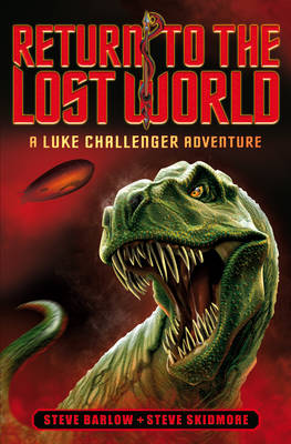 Return to the Lost World (Luke Challenger Book 1) by Steve Barlow, Steve Skidmore