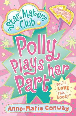 Polly Plays Her Part (Starmaker's Club) by Anne-Marie Conway
