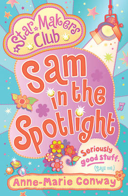 Sam in the Spotlight (Starmaker's Club) by Anne-Marie Conway
