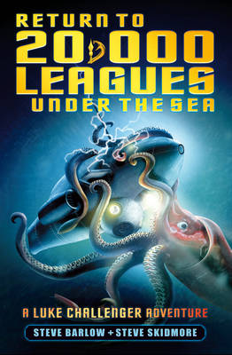 Return to 20,000 Leagues Under the Sea (Luke Challenger Book 2) by Steve Barlow, Steve Skidmore