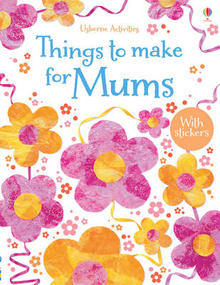Cover for Things to Make for Mums by Rebecca Gilpin