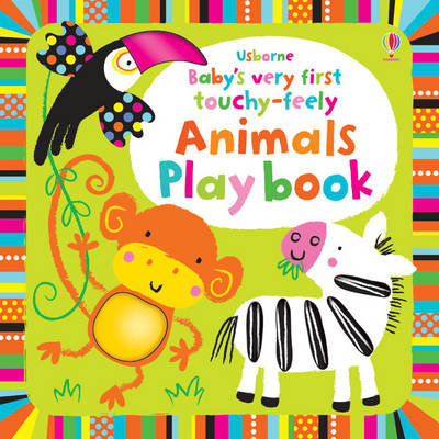 Baby's Very First Touchy-feely Animals Play Book by Fiona Watt