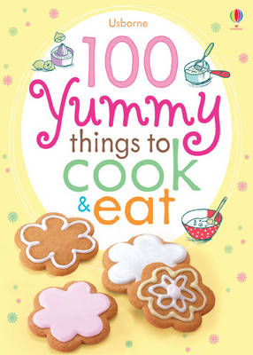 100 Yummy Things to Eat by Rebecca Gilpin, Fiona Watt