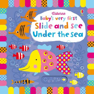 Baby's Very First Slide and See Under the Sea by Fiona Watt