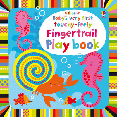 Baby's Very First Touchy-Feely Fingertrail Play Book by Fiona Watt