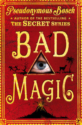 Bad Magic by Pseudonymous Bosch