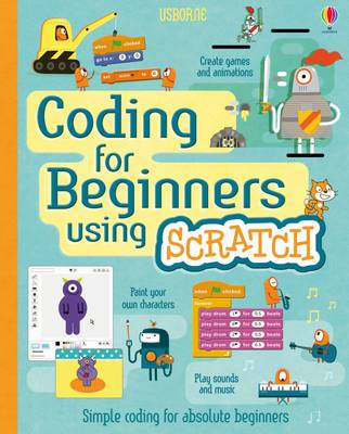Coding for Beginners using Scratch by Jonathan Melmoth, Rosie Dickins