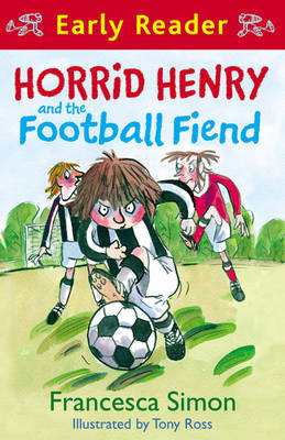 Horrid Henry and the Football Fiend: Early Reader by Francesca Simon