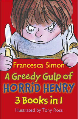 A Greedy Gulp of Horrid Henry by Francesca Simon