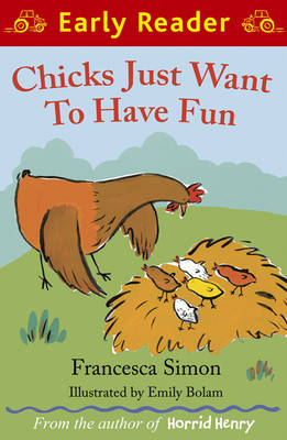 Chicks Just Want to Have Fun (Early Reader) by Francesca Simon