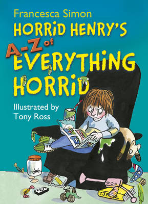 Horrid Henry's A-Z of Everything Horrid by Francesca Simon