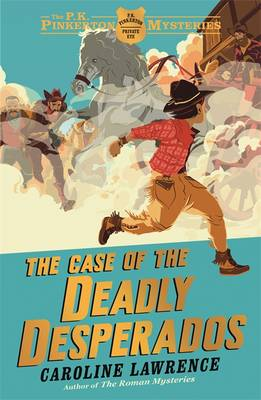 Cover for The Case of the Deadly Desperados by Caroline Lawrence