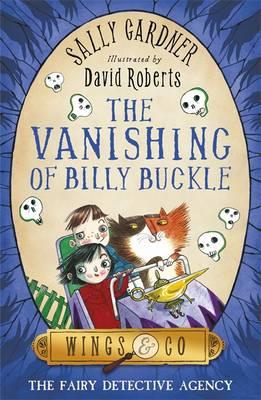 The Vanishing of Billy Buckle The Detective Agency's Third Case by Sally Gardner