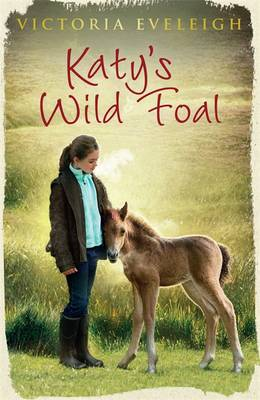 Katy's Wild Foal (Katy's Ponies) by Victoria Eveleigh