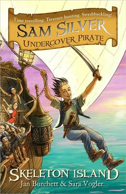 Cover for Sam Silver, Undercover Pirate 1 : Skeleton Island by Jan Burchett, Sara Vogler, Leo Hartas