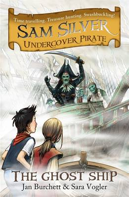 Cover for Sam Silver, Undercover Pirate 2 : The Ghost Ship by Jan Burchett, Sara Vogler, Leo Hartas