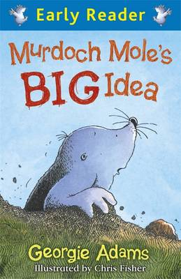 Murdoch Mole's Big Idea by Georgie Adams, Chris Fisher