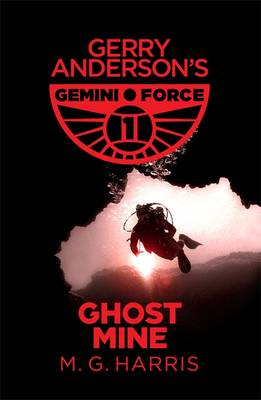 Gemini Force 1: Ghost Mine by M. G. Harris