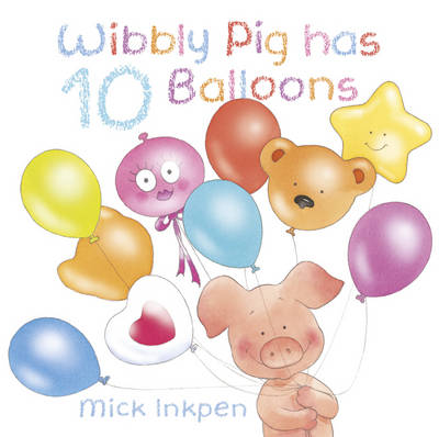 Cover for Wibbly Pig Has 10 Balloons by Mick Inkpen