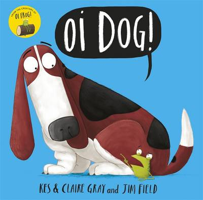 Oi Dog! by Kes Gray, Claire Gray