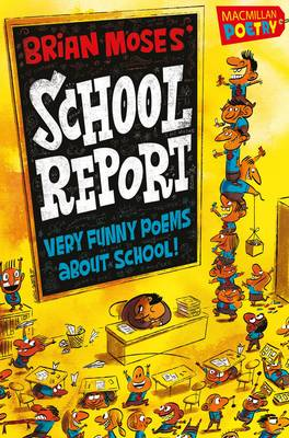 Brian Moses' School Report Very Funny Poems About School by Brian Moses