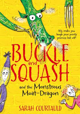 Cover for Buckle and Squash and the Monstrous Moat-dragon by Sarah Courtauld