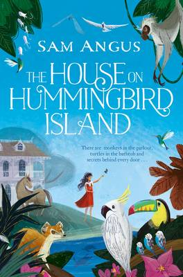 The House on Hummingbird Island by Sam Angus