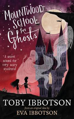 Cover for Mountwood School for Ghosts by Toby Ibbotson