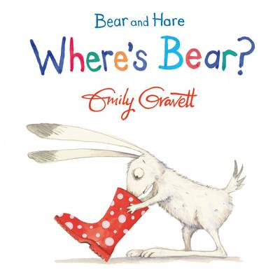 Bear and Hare: Where's Bear? by Emily Gravett
