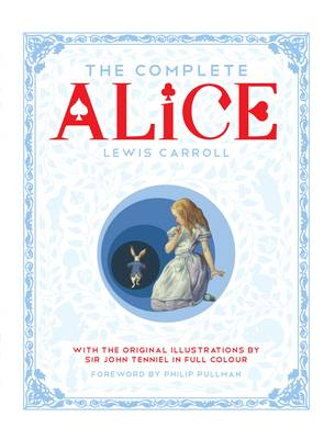 The Complete Alice Alice's Adventures in Wonderland and Through the Looking-Glass and What Alice Found There by Lewis Carroll