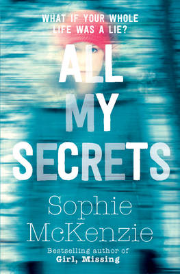 Cover for All My Secrets by Sophie Mckenzie