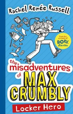 The Misadventures of Max Crumbly Locker Hero by Rachel Renee Russell