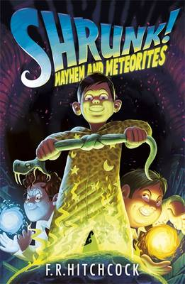 Cover for SHRUNK!: Mayhem and Meteorites by Fleur Hitchcock