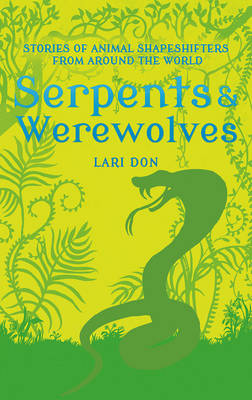 Cover for Serpents and Werewolves Tales of Animal Shapeshifters from Around the World by Lari Don