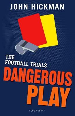Cover for The Football Trials: Dangerous Play by John Hickman