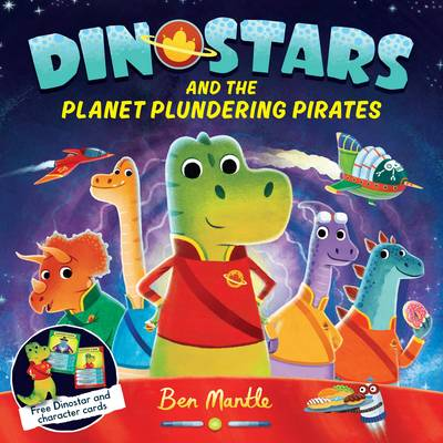 Dinostars and the Planet Plundering Pirates by Ben Mantle