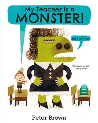 Cover for My Teacher is a Monster! (No, I am Not) by Peter Brown