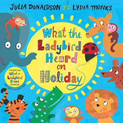 What the Ladybird Heard on Holiday by Julia Donaldson