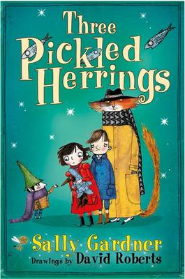 Three Pickled Herrings The Detective Agency's Second Case by Sally Gardner, David Roberts