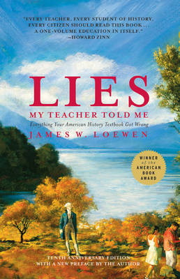 Lies My Teacher Told Me Everything Your American History Text Book Got Wrong by James W. Loewen