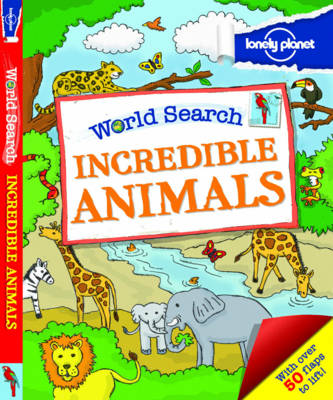 World Search - Incredible Animals [Au/UK] by Lonely Planet