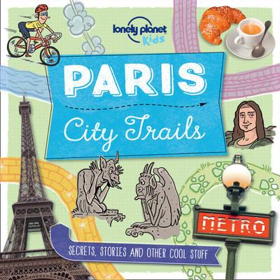 City Trails - Paris by Lonely Planet Kids
