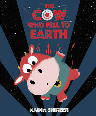 The Cow Who Fell to Earth by Nadia Shireen