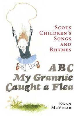 ABC, My Grannie Caught a Flea Scots Children's Songs and Rhymes by Ewan McVicar