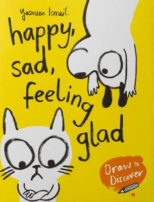Happy, Sad, Feeling Glad by Yasmeen Ismail
