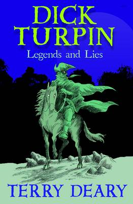Dick Turpin Legend and Lies by Terry Deary