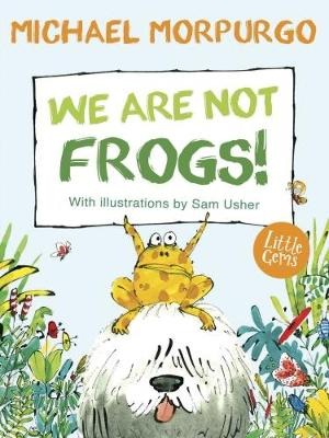 We Are Not Frogs! (Little Gems) by Michael Morpurgo