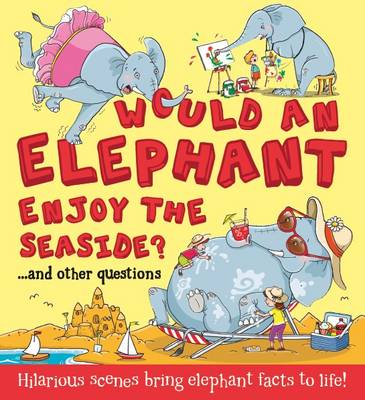 Cover for Would an Elephant Enjoy the Seaside? by Camilla de la Bedoyere